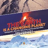 The Earth is a Changing Planet | Earthquakes, Glaciers, Volcanoes and Forces that Affect Surface Changes Grade 3 | Children's Earth Sciences Books