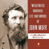 Wilderness Warrior : Life and Works of John Muir | Historical Books on Nature Grade 3 | Children's Biographies