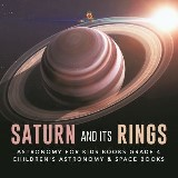 Saturn and Its Rings | Astronomy for Kids Books Grade 4 | Children's Astronomy & Space Books
