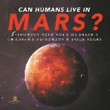 Can Humans Live in Mars? | Astronomy Book for Kids Grade 4 | Children's Astronomy & Space Books