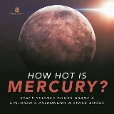 How Hot is Mercury? | Space Science Books Grade 4 | Children's Astronomy & Space Books