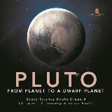 Pluto : From Planet to a Dwarf Planet | Space Science Books Grade 4 | Children's Astronomy & Space Books