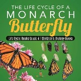The Life Cycle of a Monarch Butterfly | Life Cycle Books Grade 4 | Children's Biology Books