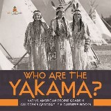Who Are the Yakama? | Native American People Grade 4 | Children's Geography & Cultures Books
