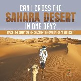 Can I Cross the Sahara Desert in One Day? | Explore the Desert Grade 4 Children's Geography & Cultures Books