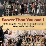 Braver Than You and I : Stories of Loyalists, Patriots, the Continental Congress, Soldiers and the Valley Forge | American Revolution Grades 3-5 | U.S. Revolution & Founding History