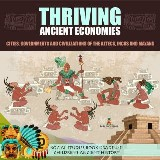 Thriving Ancient Economies : Cities, Governments and Civilizations of the Aztecs, Incas and Mayans | Social Studies Book Grade 4-5 | Children's Ancient History