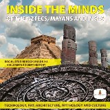 Inside the Minds of the Aztecs, Mayans and Incas: Technology, Art, Architecture, Mythology and Culture | Social Studies Book Grade 4-5 | Children's Ancient History