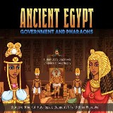 Ancient Egypt Government and Pharaohs : Stories of King Tut, Hatshepsut, Cleopatra VII and Other Pharaohs | History Books Grades 4-5 | Children's Ancient History