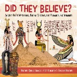 Did They Believe? : Ancient Egypt Mythology, Burial Customs, the Pyramids and Mummies | History Books Grades 4-5 | Children's Ancient History