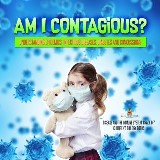 Am I Contagious? : Understanding Epidemics, Infectious Diseases, Diabetes and Concussions | Disease and the Immune System Grade 6-7 | Children's Biology Books