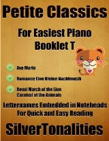 Petite Classics for Easiest Piano Booklet T– Ave Maria Romance Eine Kleine Nachtmusik Royal March of the Lion Carnival of the Animals Letter Names Embedded In Noteheads for Quick and Easy Reading