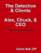 The Detective & Clients, Alex, Chuck, & CEO 10 Stories from Case File