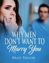 Why Men Don't Want to Marry You