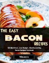 The Easy Bacon Recipes: 100 Nutritious, Low Budget, Mouthwatering Bacon Recipes Cookbook
