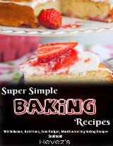 Super Simple Baking Recipes: 100 Delicious, Nutritious, Low Budget, Mouthwatering Baking Recipes Cookbook