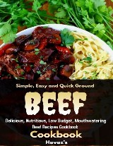 Simple, Easy and Quick Ground Beef Cookbook: Delicious, Nutritious, Low Budget, Mouthwatering Beef Recipes Cookbook