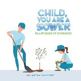 Child, You Are a Sower