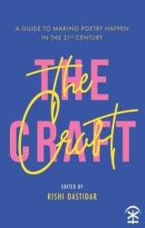 The Craft: A Guide To Making Poetry Happen In The 21st Century