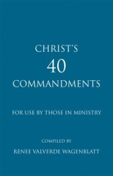 Christ's 40 Commandments for Use by Those in Ministry