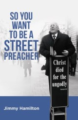 So You Want to Be a Street Preacher