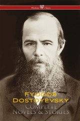 Fyodor Dostoyevsky: Complete Novels & Stories (Wisehouse Classics)