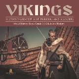 Vikings : History's Greatest Ship Builders and Seafarers | World History Book Grade 3 | Children's History