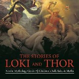 The Stories of Loki and Thor | Nordic Mythology Grade 3 | Children's Folk Tales & Myths