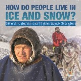 How Do People Live in Ice and Snow? | Children's Books about Alaska Grade 3 | Children's Geography & Cultures Books