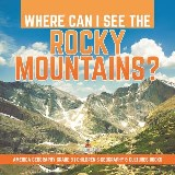 Where Can I See the Rocky Mountains? | America Geography Grade 3 | Children's Geography & Cultures Books
