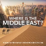 Where Is the Middle East? | Geography of the Middle East Grade 3 | Children's Geography & Cultures Books