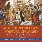 And the World Was Forever Changed : Columbus Brought Plants, Animals and Diseases | Lessons of History Grade 3 | Children's Exploration Books