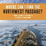 Where Can I Find the Northwest Passage? | History of the United States Grade 3 | Children's Exploration Books