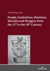 People, Institutions, Relations. Slovakia and Hungary from the 11th to the 18th Century