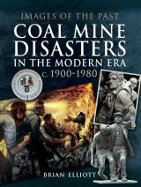 Coal Mine Disasters in the Modern Era c. 1900–1980