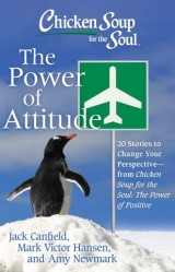 Chicken Soup for the Soul: The Power of Attitude