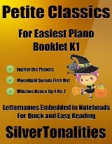Petite Classics for Easiest Piano Booklet K1 – Jupiter the Planets Moonlight Sonata First Mvt Witches Dance Op 4 No 2 Letter Names Embedded In Noteheads for Quick and Easy Reading