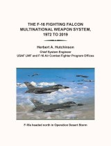 The F-16 Fighting Falcon                          Multinational Weapon System,                        1972 to 2019