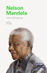 I Know This to Be True: Nelson Mandela