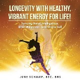 Longevity with Healthy, Vibrant Energy for Life!
