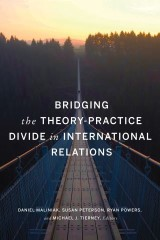 Bridging the Theory-Practice Divide in International Relations