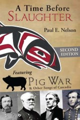 A Time Before Slaughter: Featuring Pig War & Other Songs of Cascadia