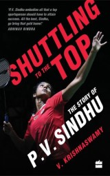 Shuttling to the Top: The Story of P.V. Sindhu