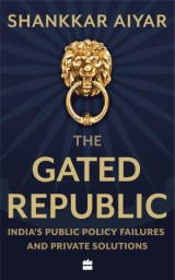The Gated Republic: India's Public Policy Failures and Private Solutions