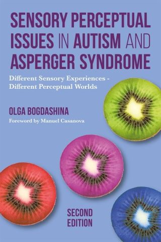 Sensory Perceptual Issues in Autism and Asperger Syndrome, Second Edition