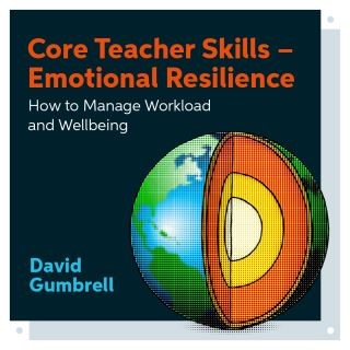 Core Teacher Skills – Emotional Resilience